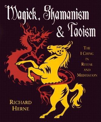 Image for Magick, Shamanism & Taoism: The I Ching in Ritual & Meditation