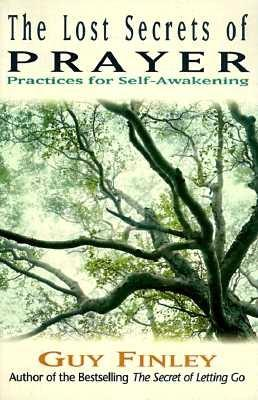 The Lost Secrets of Prayer: Practices for Self-Awakening, Finley, Guy