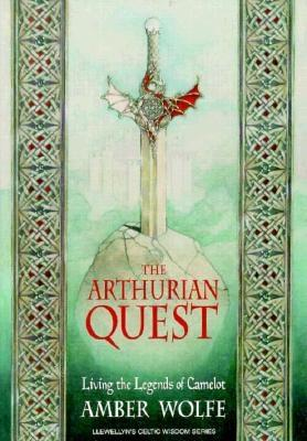 Image for The Arthurian Quest: Living the Legends of Camelot