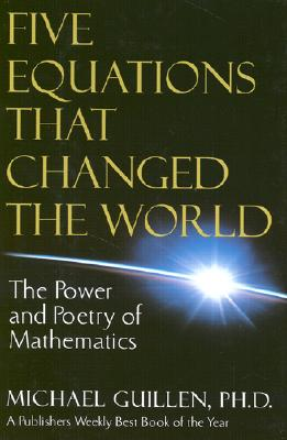 Five Equations That Changed the World: The Power and Poetry of Mathematics, Guillen, Michael