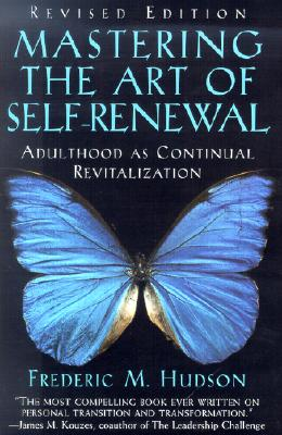 Mastering the Art of Self-Renewal: Adulthood as Continual Revitalization, Hudson, Frederic M.