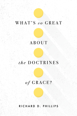 Image for What's So Great about the Doctrines of Grace?
