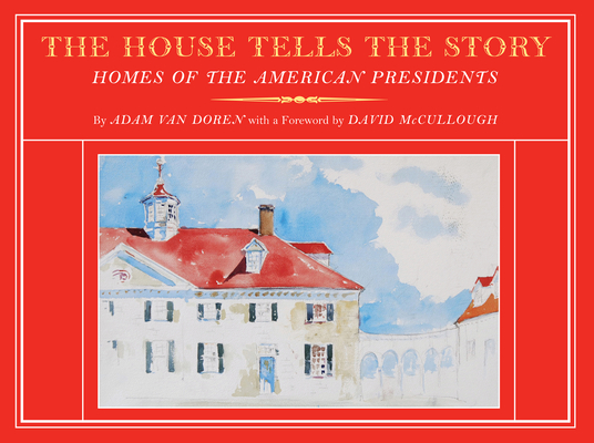Image for The House Tells the Story: Homes of the American Presidents