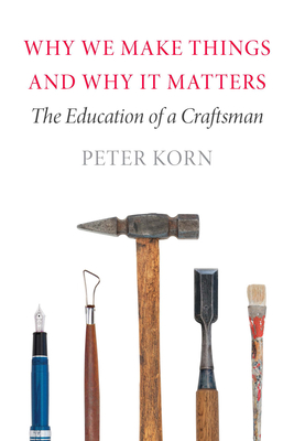 Image for Why We Make Things and Why it Matters: The Education of a Craftsman