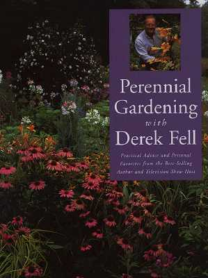 Image for Perennial Gardening With Derek Fell: Practical Advice and Personal Favorites from the Best-Selling Author and Television Show Host