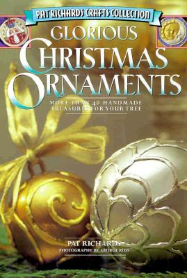 Image for Glorious Christmas Ornaments: More Than 40 Handmade Treasures for Your Tree (Pat Richards Crafts Collection)