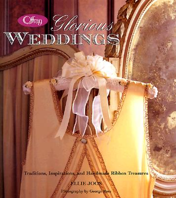 Image for Offray Glorious Weddings: Traditions, Inspirations, and Handmade Ribbon Treasures