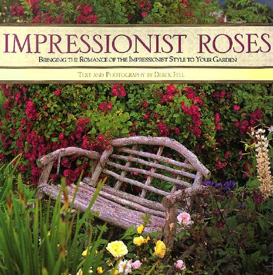 Impressionist Roses: Bringing the Romance of the I, Fell, Derek