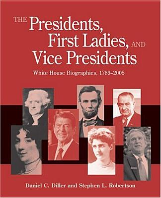 Image for Presidents, First Ladies, and Vice Presidents: White House Biographies, 1789-2005