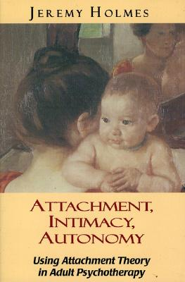Image for Attachment, Intimacy, Autonomy: Using Attachment Theory in Adult Psychotherapy