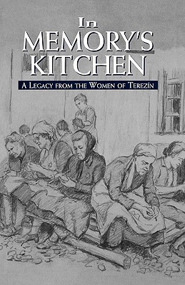 In Memory's Kitchen : A Legacy from the Women of Terezin, Cara De Silva