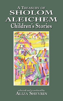 A Treasury of Sholom Aleichem Children's Stories, ALIZA SHEVRIN