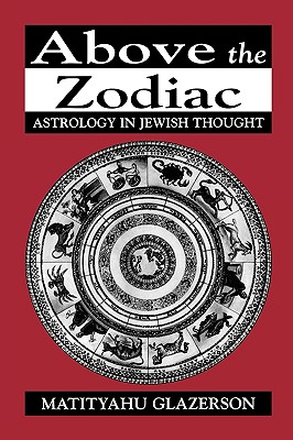 Image for Above the Zodiac: Astrology in Jewish Thought