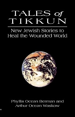 Tales of Tikkun: New Jewish Stories to Heal the Wounded World, Phyllis Ocean Berman; Arthur Ocean Waskow