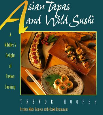 Image for Asian Tapas and Wild Sushi: A Nibblers Delight of Fusion Cooking