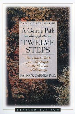 A Gentle Path Through the Twelve Steps: The Classic Guide for All People in the Process of Recovery, PH.D., PATRICK CARNES