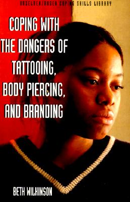 Coping With the Dangers of Tattooing, Body Piercing and Branding, Wilkinson, Beth