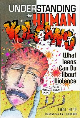 Understanding the Human Volcano: What Teens Can Do About Violence, Hipp, Earl