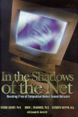 Image for In the Shadows of the Net: Breaking Free of Compulsive Online Sexual Behavior