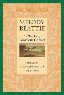 """52 Weeks of Conscious Contact: Meditations for Connecting with God, Self, and Others"", ""Beattie, Melody"""