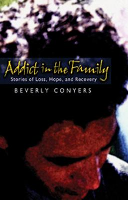 Addict In The Family: Stories of Loss, Hope, and Recovery., Conyers, Beverly