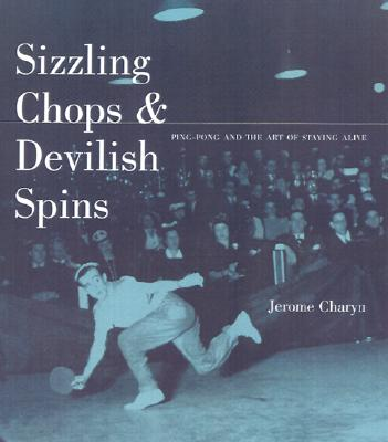 Image for Sizzling Chops and Devilish Spins: Ping-Pong and the Art of Staying Alive