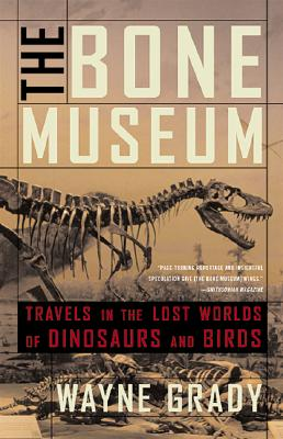 Image for The Bone Museum: Travels in the Lost Worlds of Dinosaurs and Birds