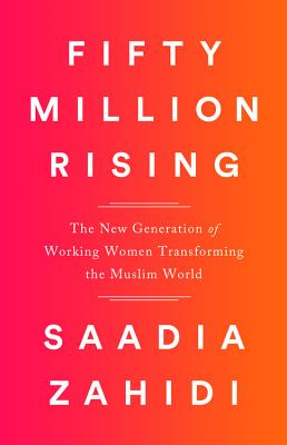 Image for Fifty Million Rising: The New Generation of Working Women Transforming the Muslim World
