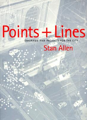Points and Lines: Diagrams and Projects for the City, Allen, Stan