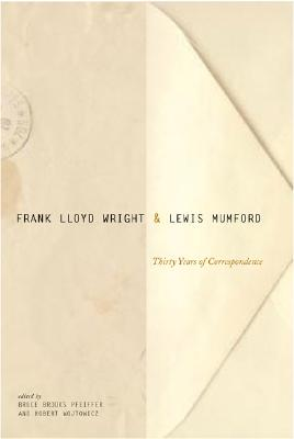 Image for Frank Lloyd Wright & Lewis Mumford: Thirty Years of Correspondence
