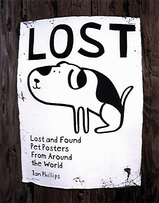 Lost: Lost and Found Pet Posters from Around the World, Phillips, Ian