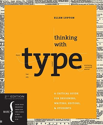 Thinking with Type, 2nd revised and expanded edition: A Critical Guide for Designers, Writers, Editors, & Students, Ellen Lupton