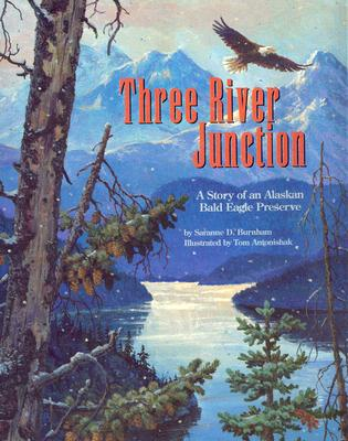 Three River Junction: A Story of an Alaskan Bald Eagle Preserve - a Wild Habitats Book (The Nature Conservancy), Burnham, Saranne