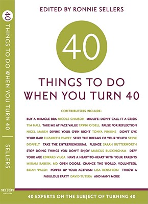 40 Things to Do When You Turn 40: 40 Experts on the Subject of Turning 40, Allison Kyle Leopold
