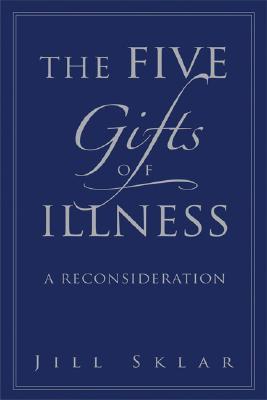 The Five Gifts of Illness: A Reconsideration, Jill Sklar