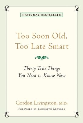 Too Soon Old, Too Late Smart: Thirty True Things You Need to Know Now, Livingston, Gordon