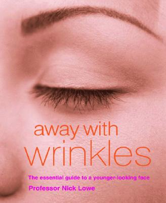 Image for Away with Wrinkles: The Essential Guide to a Younger-Looking Face