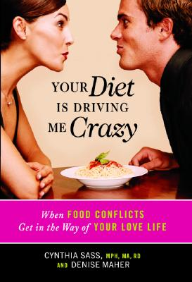 Image for Your Diet Is Driving Me Crazy: When Food Conflicts Get in the Way of Your Love Life