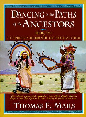 Image for Dancing in the Paths of the Ancestors: Book Two of the Pueblo Children of the Earth Mother (Mails, Thomas E.) (Bk. 2)