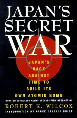 Image for Japan's Secret War: Japan's Race Against Time to Build Its Own Atomic Bomb
