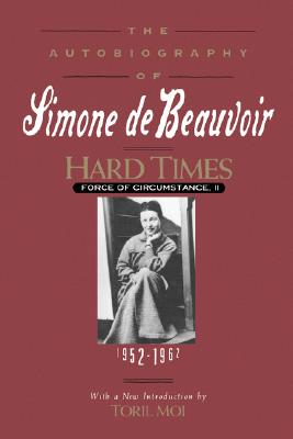 Image for Hard Times: Force of Circumstance, Volume II: 1952-1962 (The Autobiography of Simone de Beauvoir)