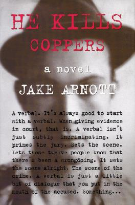 He Kills Coppers: A Novel, Arnott, Jake