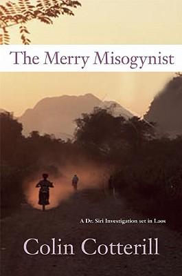 The Merry Misogynist (Dr. Siri Paiboun), Colin Cotterill