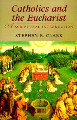 Image for Catholics and the Eucharist: A Scriptural Introduction