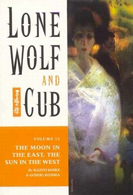 Image for MOON IN THE EAST, THE SUN IN TH WEST: LONE WOLF AND CUB: VOLUME 13