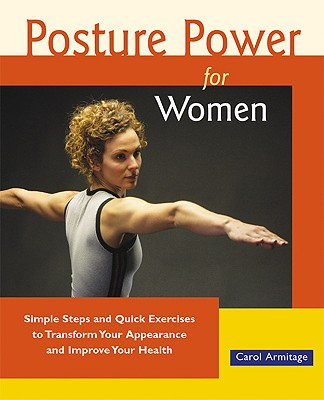 Image for Posture Power for Women: Simple Steps and Quick Exercises to Transform Your Appearance and Improve Your Health