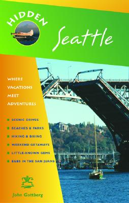 Image for Hidden Seattle : Where Locations Meet Adventures : Including Puget Sound, the Olympic Peninsula, and the San Juan Islands