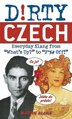 Image for Dirty Czech: Everyday Slang from 'What's Up?' to 'F*%# Off!' (Dirty Everyday Slang)