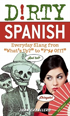 Image for Dirty Spanish: Everyday Slang from What's Up? to F*%# Off! (Dirty Everyday Slang)