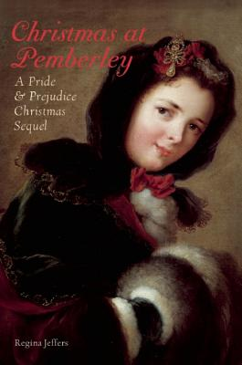 Christmas at Pemberley: A Pride and Prejudice Holiday Sequel, Regina Jeffers